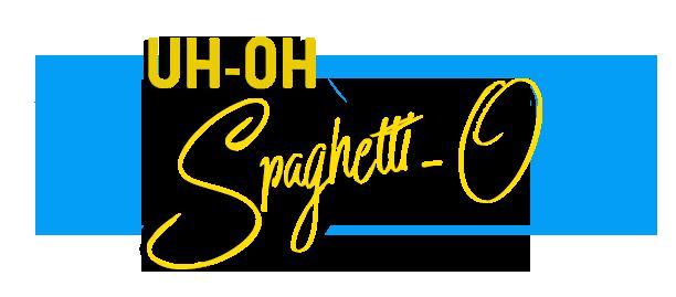 Uh Oh Spaghetti-O